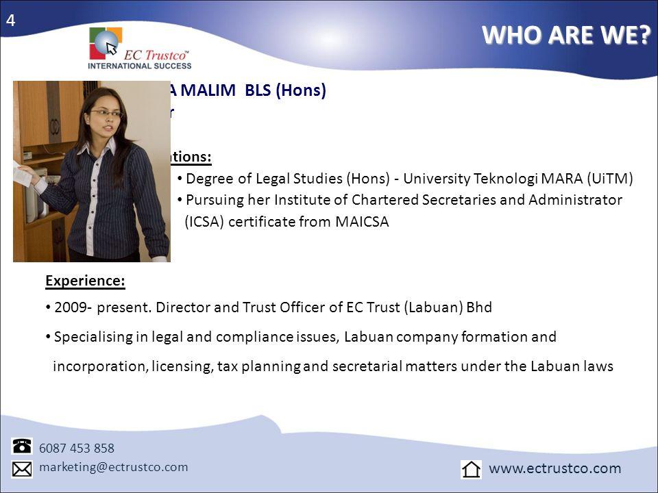WHO ARE WE? 6087 453 858 marketing@ectrustco.com www.ectrustco.com MARINA MALIM BLS (Hons) Director Qualifications: Degree of Legal Studies (Hons) - U