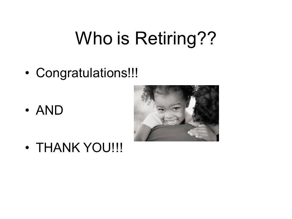 Who is Retiring Congratulations!!! AND THANK YOU!!!