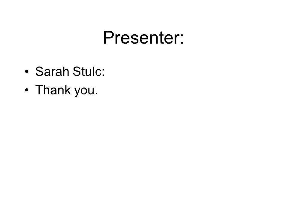 Presenter: Sarah Stulc: Thank you.