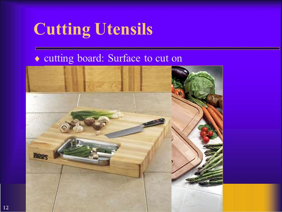 12 Cutting Utensils cutting board: Surface to cut on