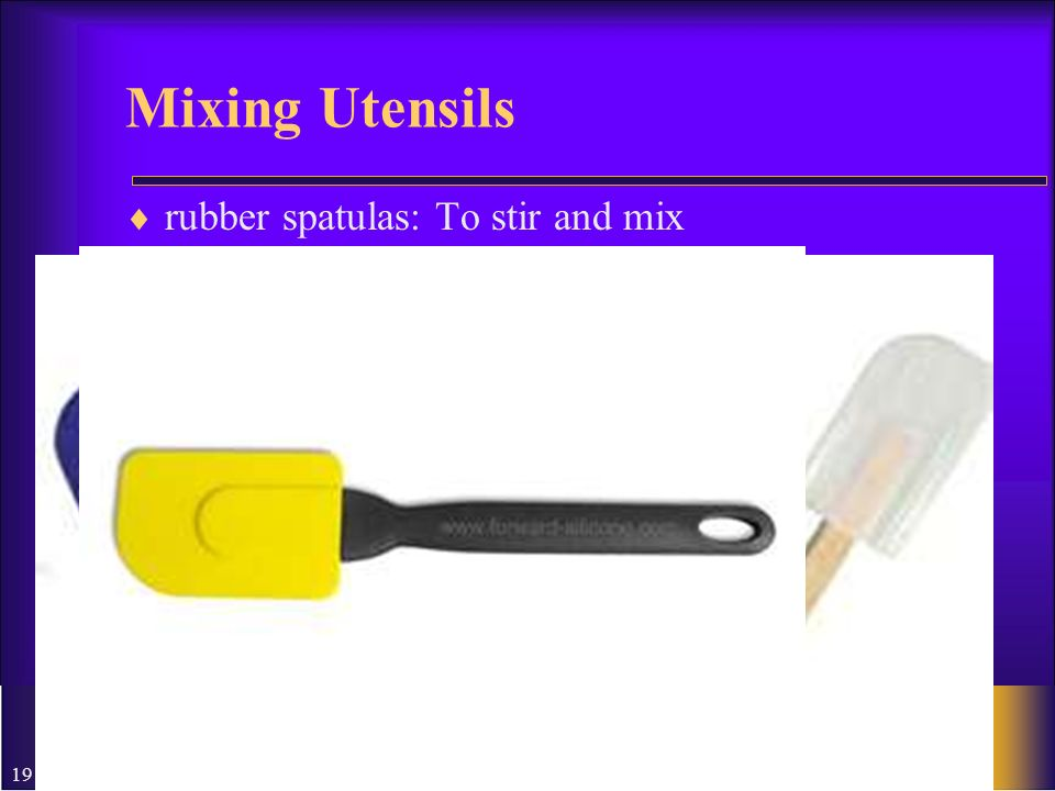 19 Mixing Utensils rubber spatulas: To stir and mix