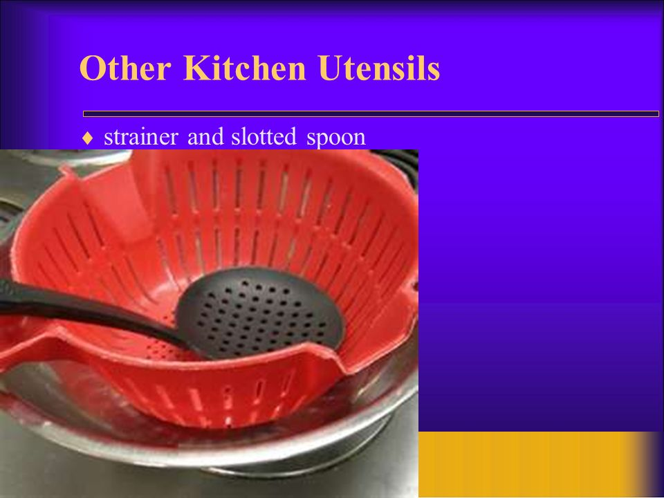 28 Other Kitchen Utensils strainer and slotted spoon
