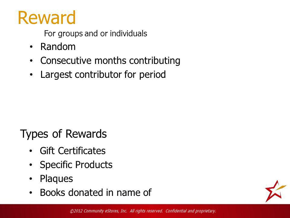 Reward Gift Certificates Specific Products Plaques Books donated in name of For groups and or individuals Random Consecutive months contributing Largest contributor for period Types of Rewards