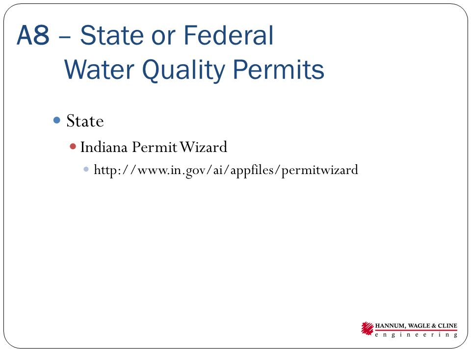 A8 – State or Federal Water Quality Permits State Indiana Permit Wizard http://www.in.gov/ai/appfiles/permitwizard