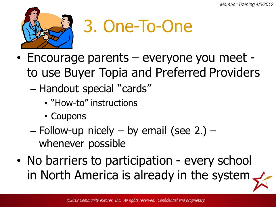 3. One-To-One Encourage parents – everyone you meet - to use Buyer Topia and Preferred Providers – Handout special cards How-to instructions Coupons –