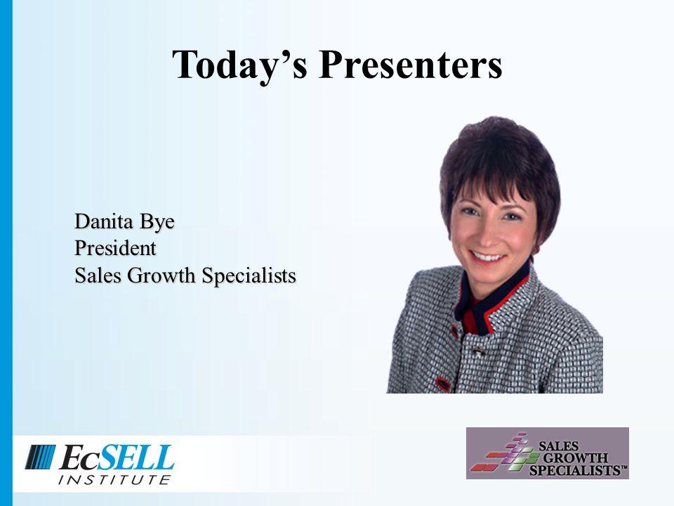 Todays Presenters Danita Bye President Sales Growth Specialists