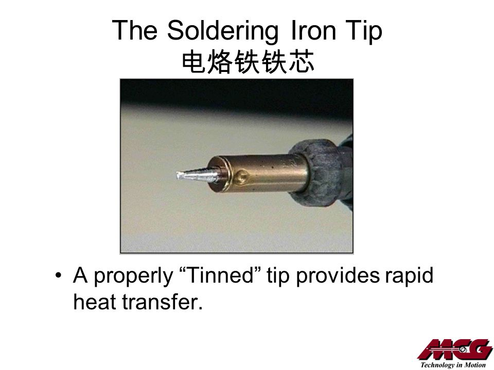 The Soldering Iron Tip A properly Tinned tip provides rapid heat transfer.
