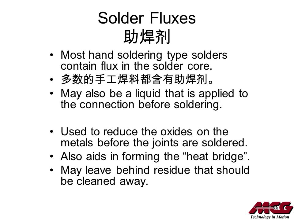 Solder Fluxes Most hand soldering type solders contain flux in the solder core. May also be a liquid that is applied to the connection before solderin