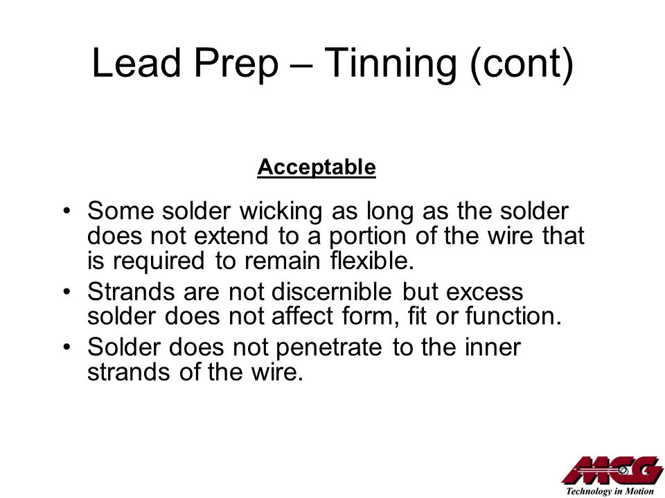 Lead Prep – Tinning (cont) Some solder wicking as long as the solder does not extend to a portion of the wire that is required to remain flexible. Str