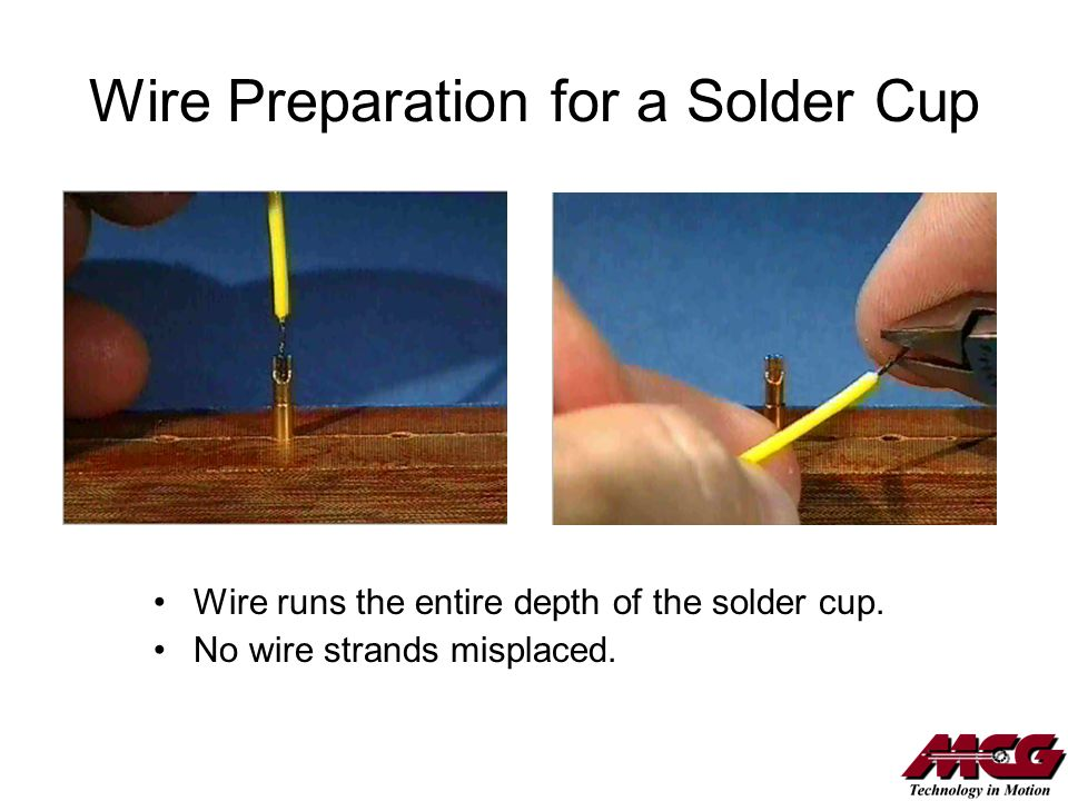 Wire Preparation for a Solder Cup Wire runs the entire depth of the solder cup. No wire strands misplaced.