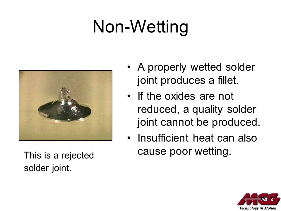 Non-Wetting A properly wetted solder joint produces a fillet. If the oxides are not reduced, a quality solder joint cannot be produced. Insufficient h