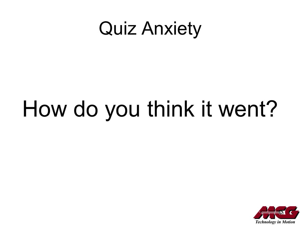 Quiz Anxiety How do you think it went?