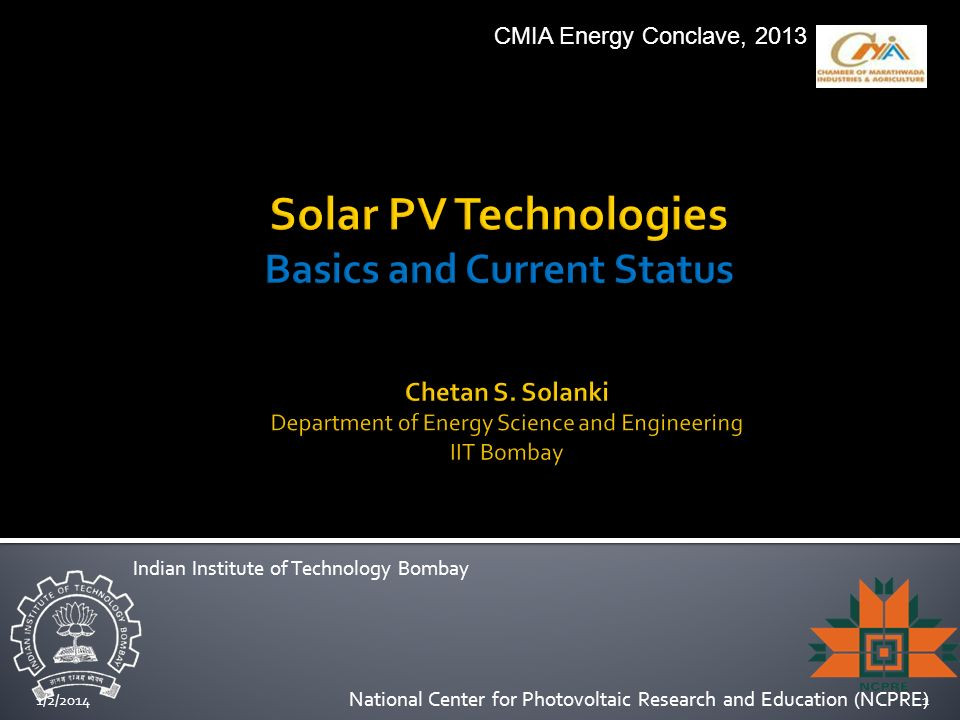 1/2/20141 National Center for Photovoltaic Research and Education (NCPRE) Indian Institute of Technology Bombay CMIA Energy Conclave, 2013