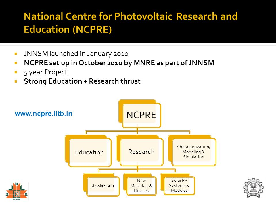 JNNSM launched in January 2010 NCPRE set up in October 2010 by MNRE as part of JNNSM 5 year Project Strong Education + Research thrust NCPRE Education