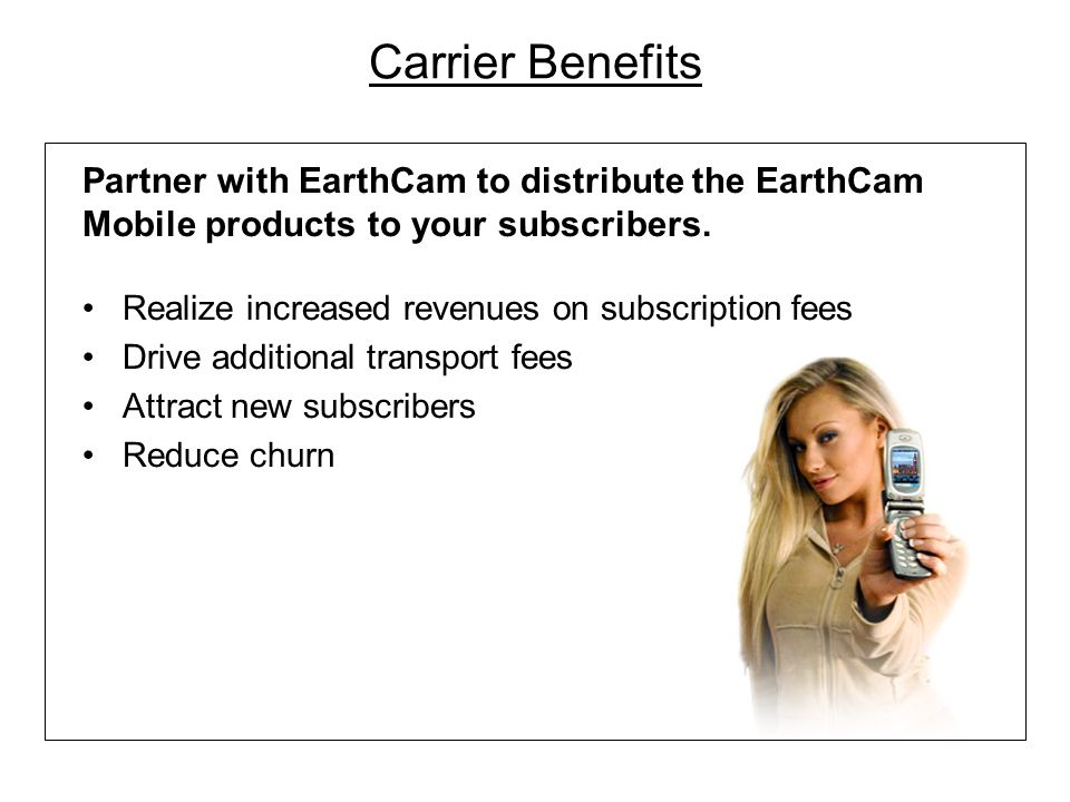 Carrier Benefits Partner with EarthCam to distribute the EarthCam Mobile products to your subscribers.