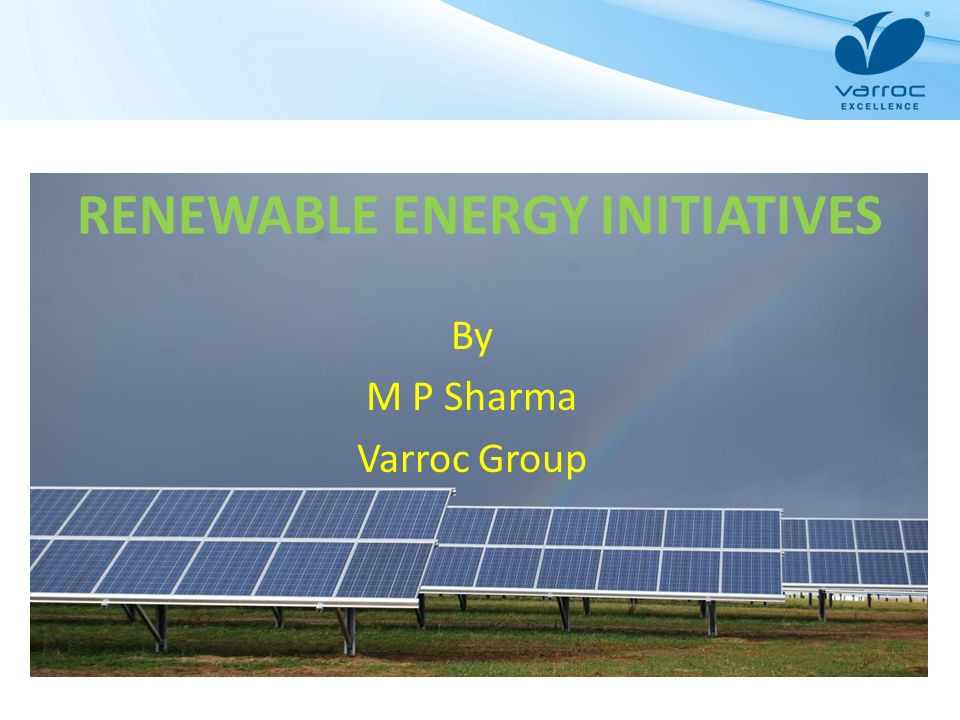 RENEWABLE ENERGY INITIATIVES By M P Sharma Varroc Group