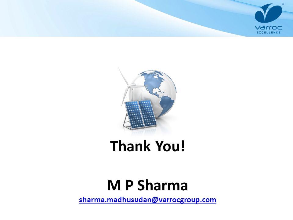 Thank You! M P Sharma sharma.madhusudan@varrocgroup.com sharma.madhusudan@varrocgroup.com
