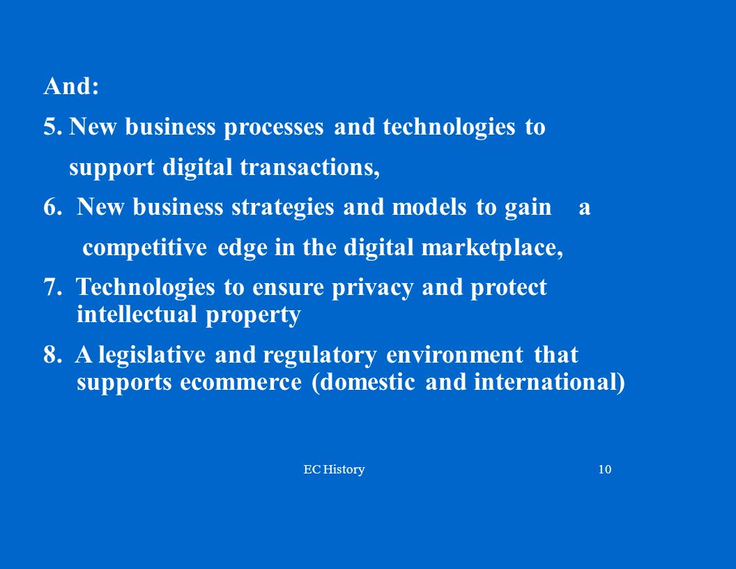 EC History10 And: 5.New business processes and technologies to support digital transactions, 6.