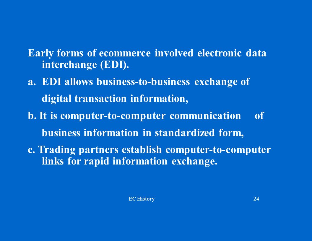 EC History24 Early forms of ecommerce involved electronic data interchange (EDI).