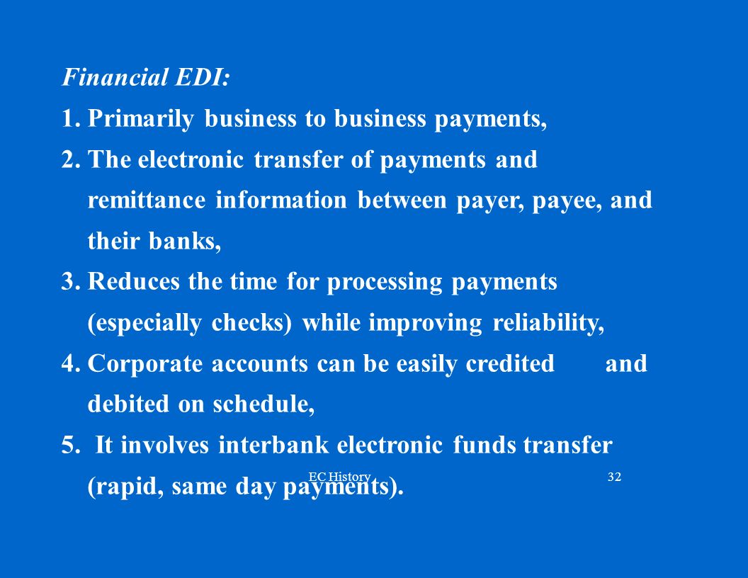 EC History32 Financial EDI: 1.Primarily business to business payments, 2.