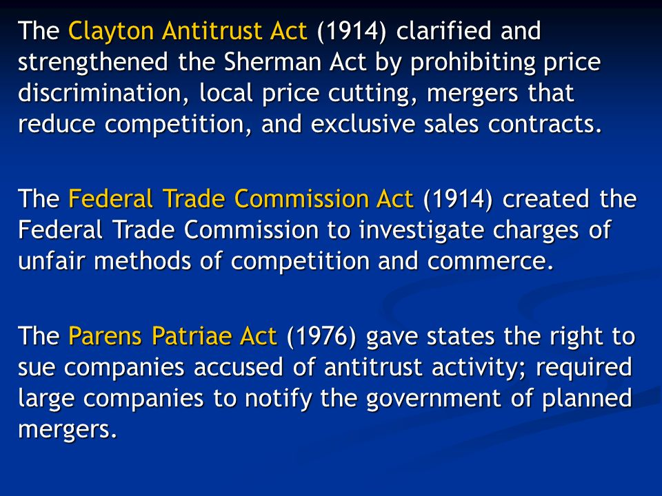 The Federal Trade Commission Act (1914) created the Federal Trade Commission to investigate charges of unfair methods of competition and commerce.