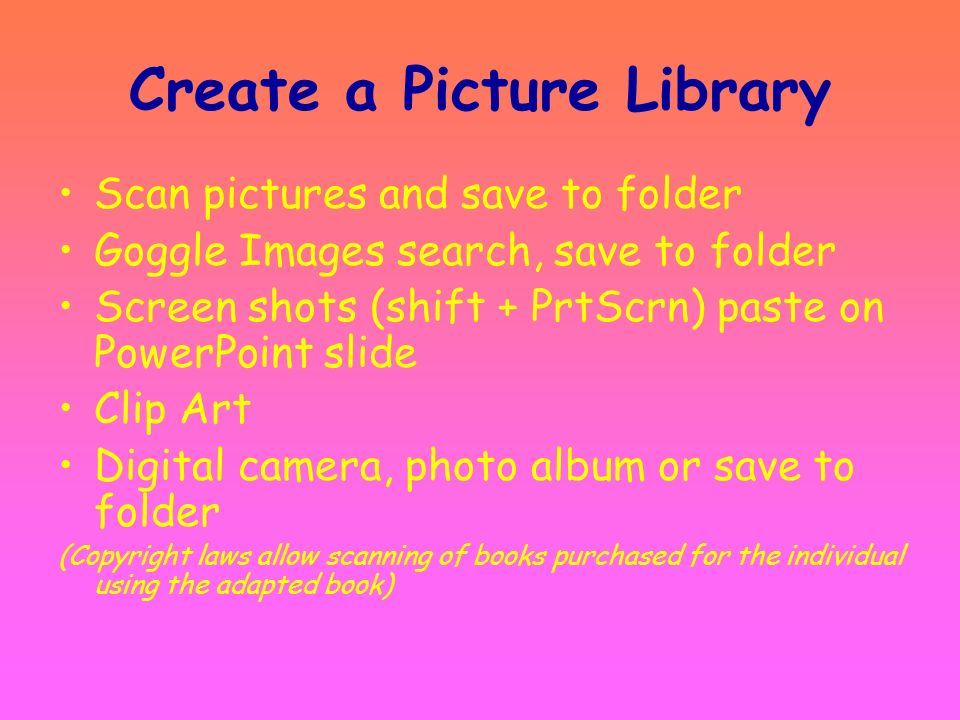 Step 2 Pre-Plan PowerPoint Brainstorm topic –Adapt a book (scan pictures from book) –Create from scratch Will the child be using a switch, touch scree