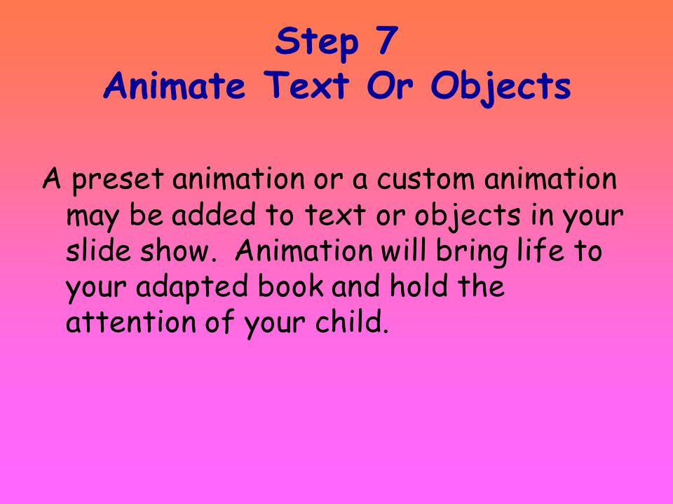 Step 6 Create Pages of Adapted Book Repeat steps for title page – Insert new slide/select slide layout –Insert text –Insert picture –Insert narration