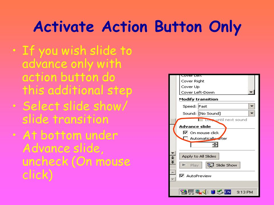 Action Settings Box Select – Mouse Click –Mouse Over Select Hyperlink to: –Dropdown menu Next Slide number Etc. Select OK