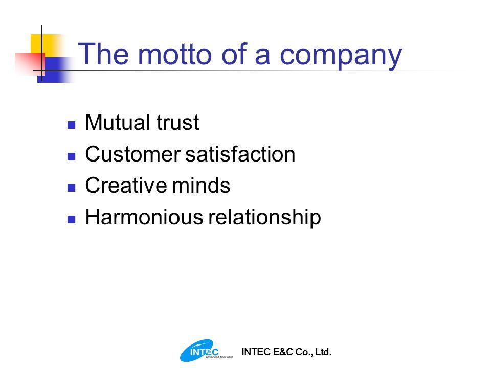 INTEC E&C Co., Ltd. The motto of a company Mutual trust Customer satisfaction Creative minds Harmonious relationship