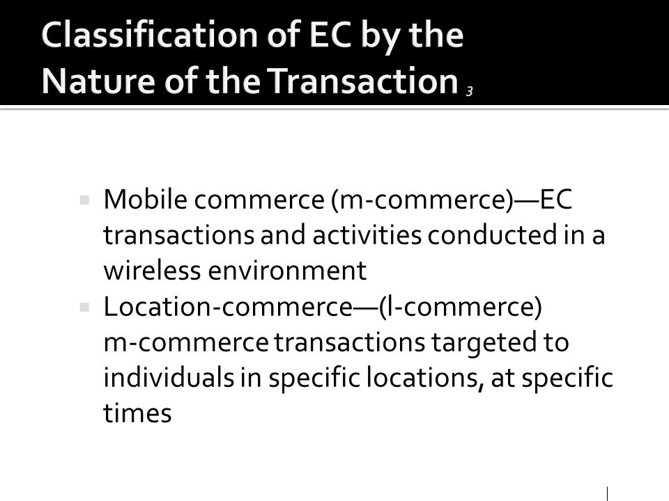 Mobile commerce (m-commerce)EC transactions and activities conducted in a wireless environment Location-commerce(l-commerce) m-commerce transactions t