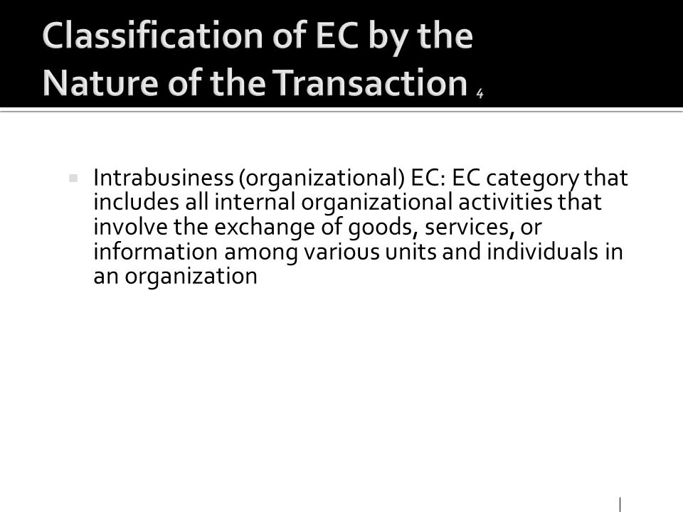 Intrabusiness (organizational) EC: EC category that includes all internal organizational activities that involve the exchange of goods, services, or i