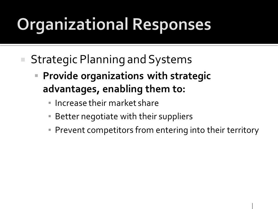 Strategic Planning and Systems Provide organizations with strategic advantages, enabling them to: Increase their market share Better negotiate with th