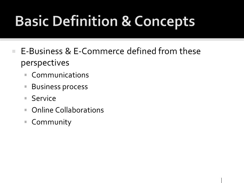 E-Business & E-Commerce defined from these perspectives Communications Business process Service Online Collaborations Community