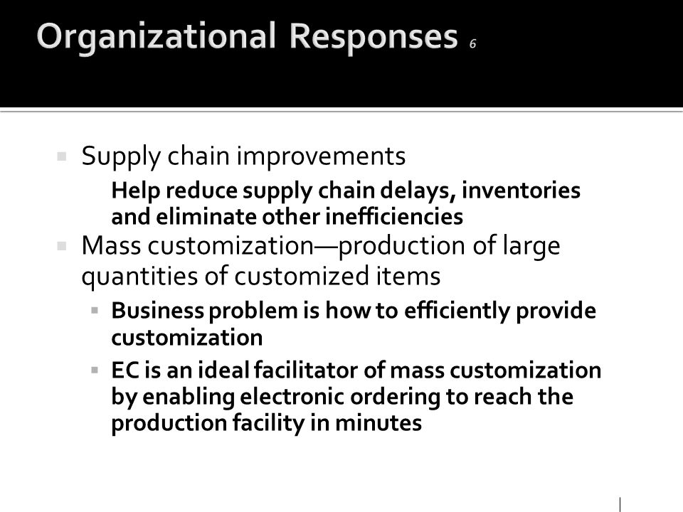 Supply chain improvements Help reduce supply chain delays, inventories and eliminate other inefficiencies Mass customizationproduction of large quanti