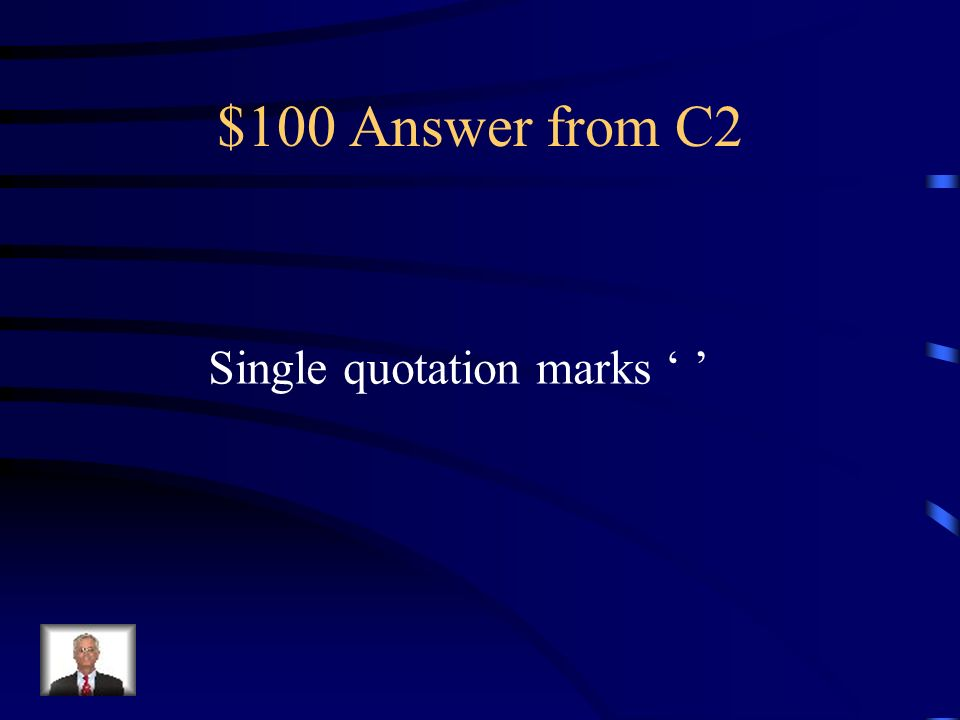 $100 Question from C2 What is used to enclose a quotation within a quotation