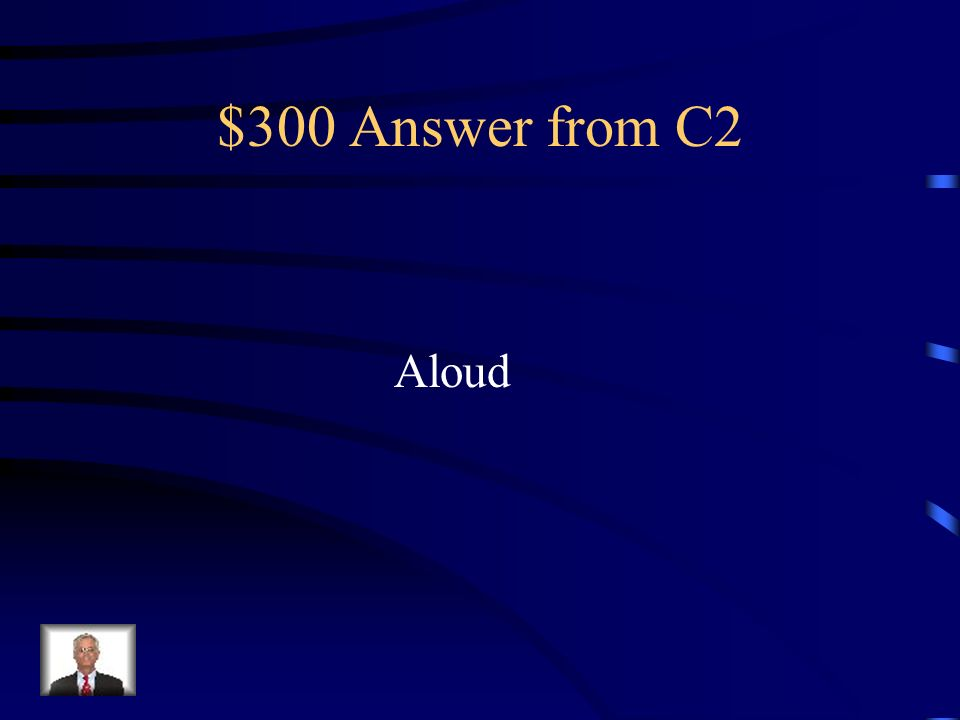 $300 Question from C2 When referring to something being spoken, do you use out loud or aloud