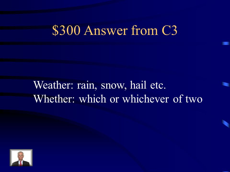 $300 Question from C3 Difference between weather and whether