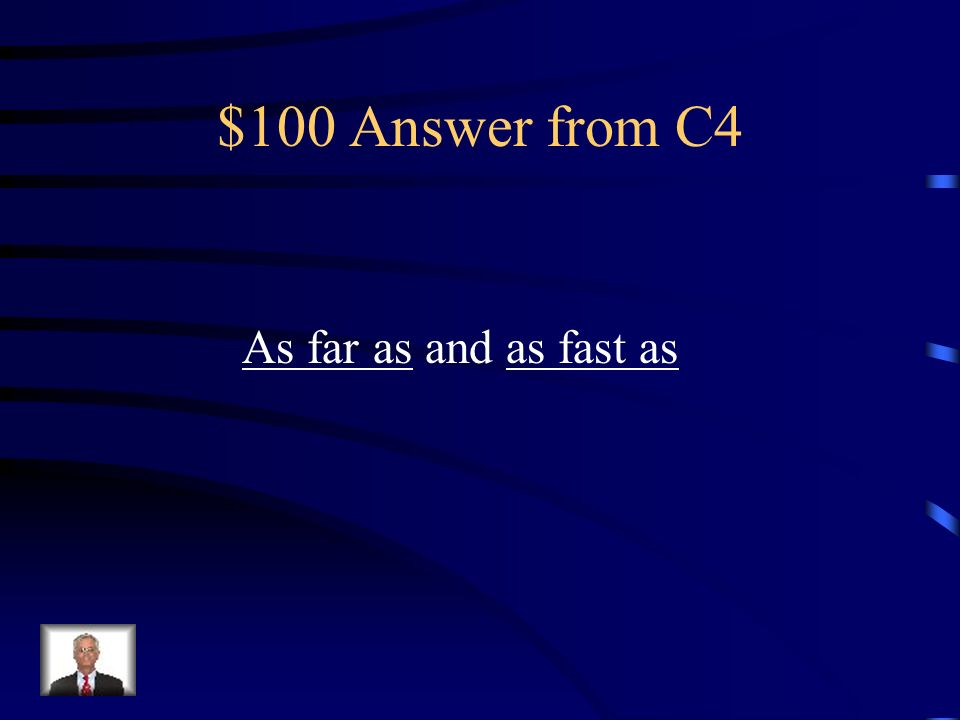$100 Question from C4 Is it as far as and as fast as or all the farther and all the faster.