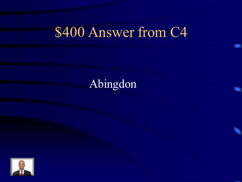$400 Question from C4 Is it Abingdon or Abington