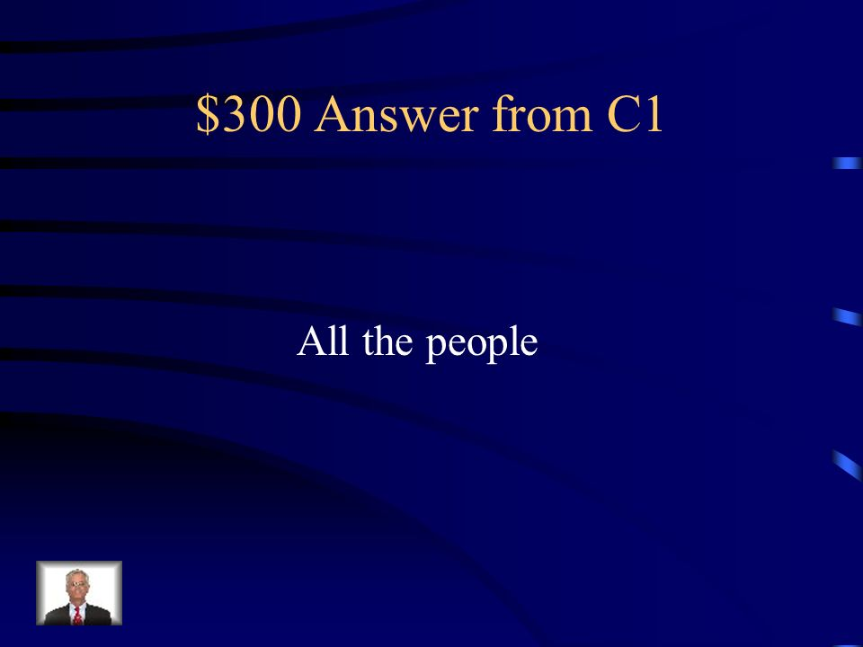 $300 Answer from C1 All the people