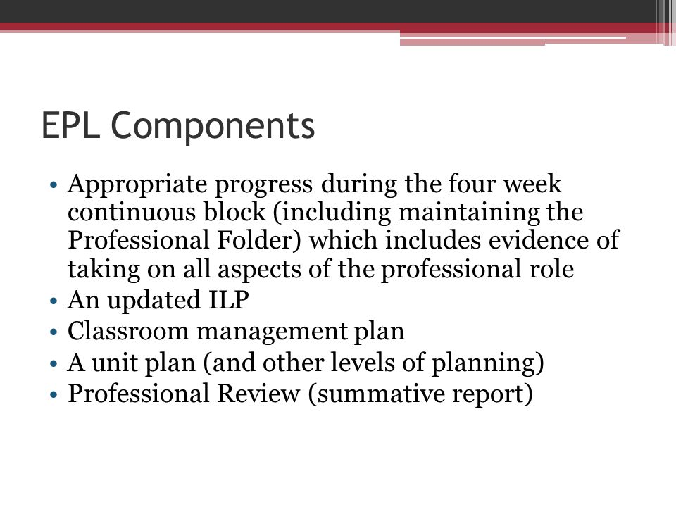 EPL Components Appropriate progress during the four week continuous block (including maintaining the Professional Folder) which includes evidence of t