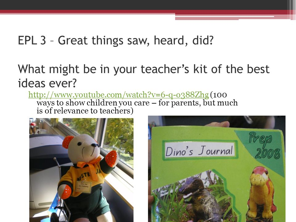 EPL 3 – Great things saw, heard, did? What might be in your teachers kit of the best ideas ever? http://www.youtube.com/watch?v=6-q-o388Zhghttp://www.