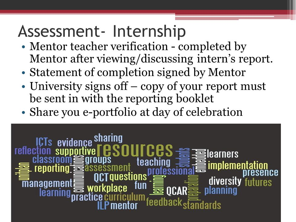 Assessment- Internship Mentor teacher verification - completed by Mentor after viewing/discussing interns report. Statement of completion signed by Me