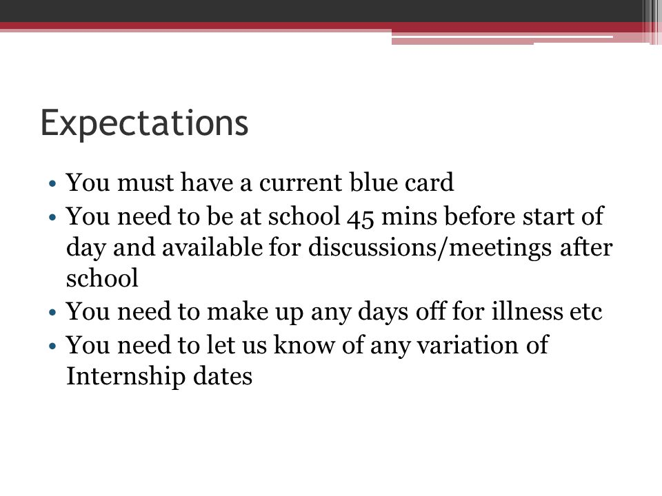 Expectations You must have a current blue card You need to be at school 45 mins before start of day and available for discussions/meetings after schoo