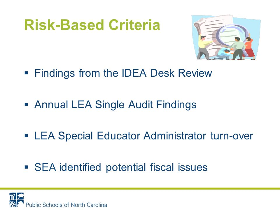 Risk-Based Criteria Findings from the IDEA Desk Review Annual LEA Single Audit Findings LEA Special Educator Administrator turn-over SEA identified potential fiscal issues