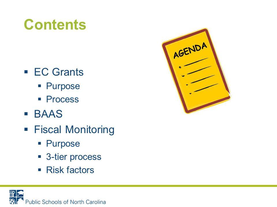 Contents EC Grants Purpose Process BAAS Fiscal Monitoring Purpose 3-tier process Risk factors