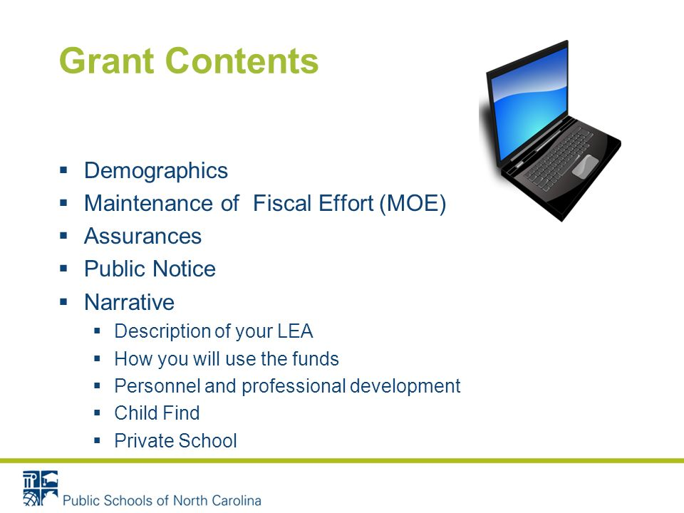 Grant Contents Demographics Maintenance of Fiscal Effort (MOE) Assurances Public Notice Narrative Description of your LEA How you will use the funds Personnel and professional development Child Find Private School