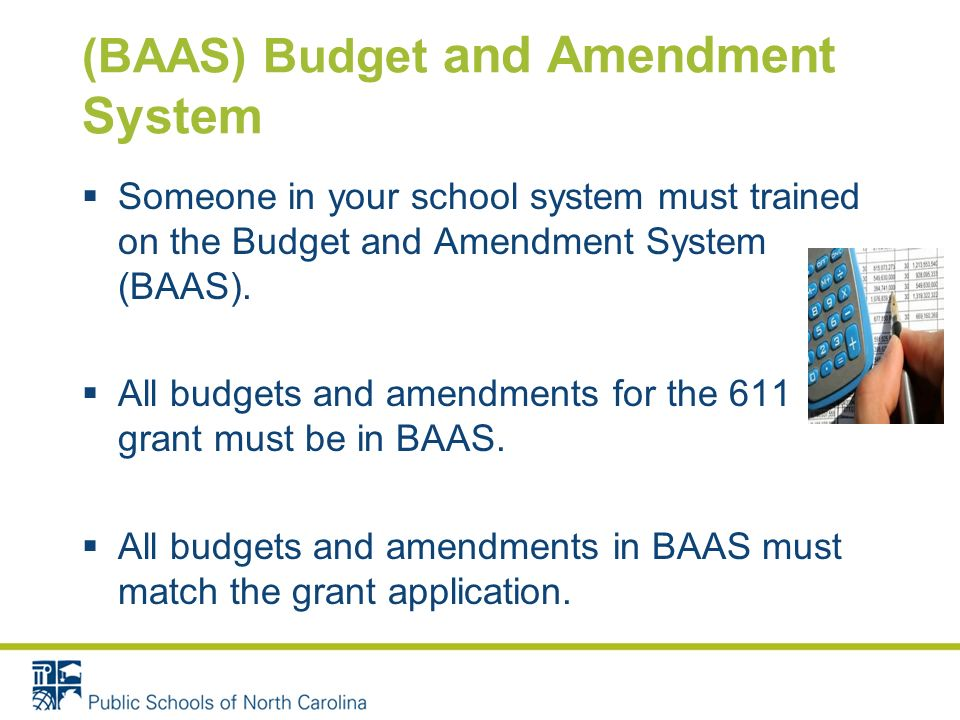 (BAAS) Budget and Amendment System Someone in your school system must trained on the Budget and Amendment System (BAAS). All budgets and amendments fo