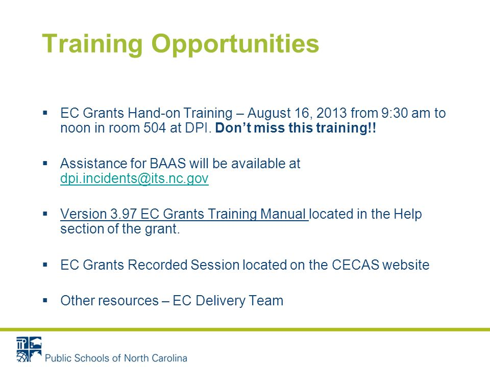 Training Opportunities EC Grants Hand-on Training – August 16, 2013 from 9:30 am to noon in room 504 at DPI. Dont miss this training!! Assistance for