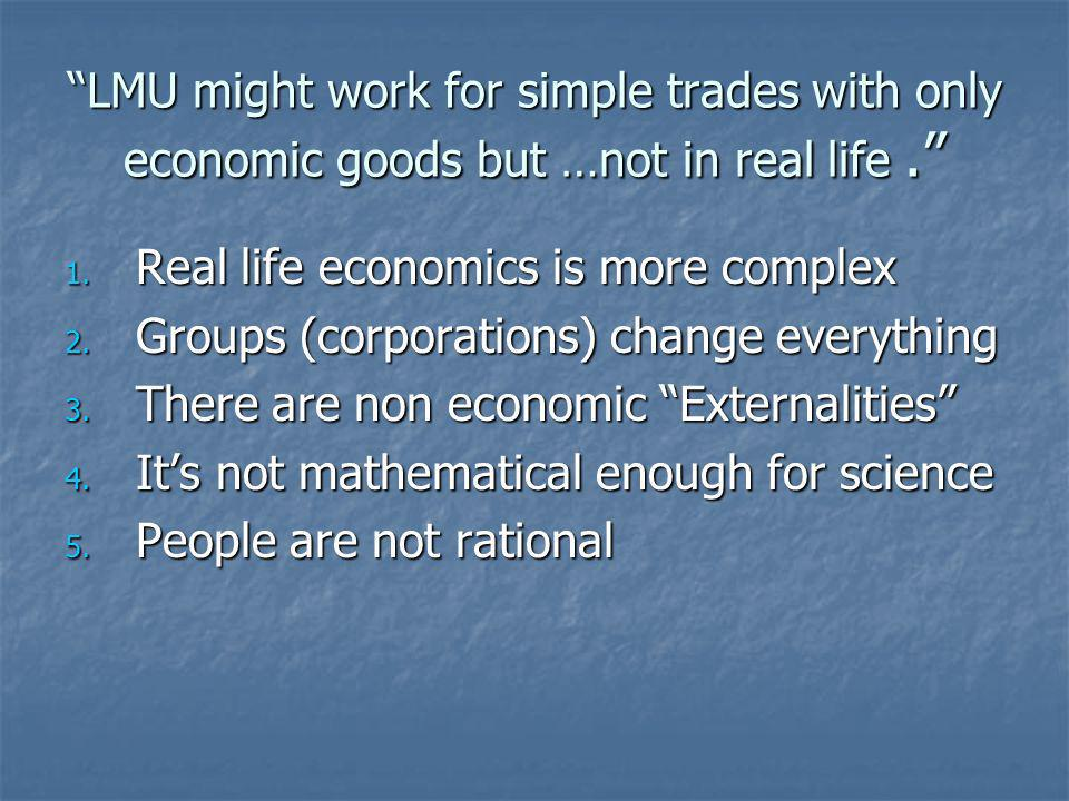 LMU might work for simple trades with only economic goods but …not in real life.